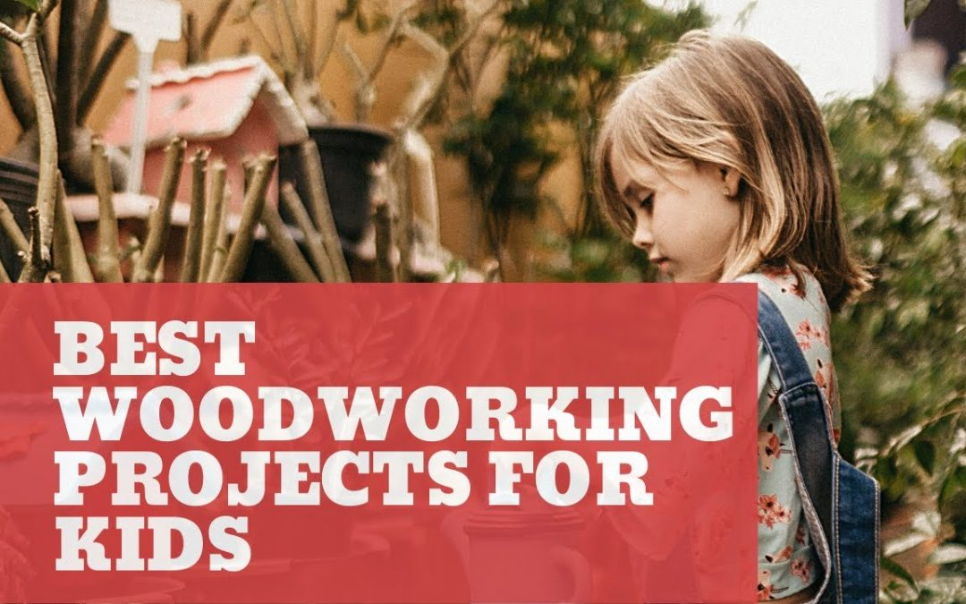26 Of The Best Woodworking Projects For Kids